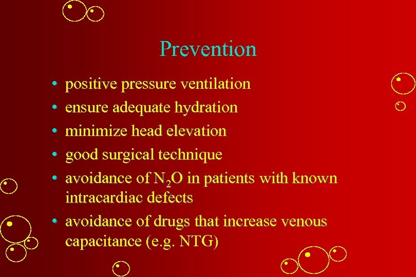 Prevention • • • positive pressure ventilation ensure adequate hydration minimize head elevation good