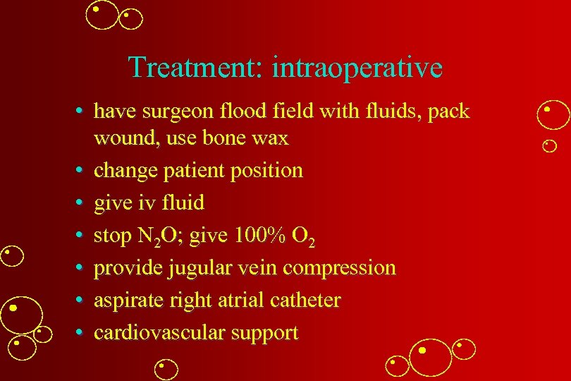 Treatment: intraoperative • have surgeon flood field with fluids, pack wound, use bone wax