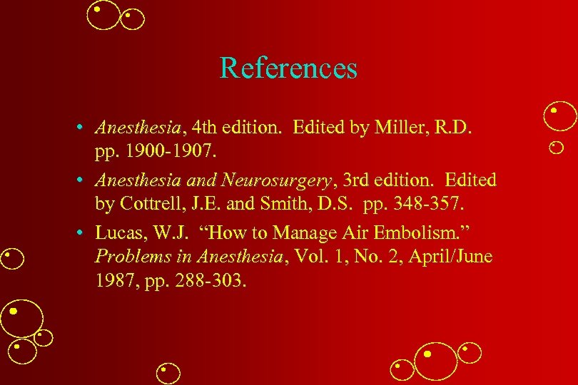 References • Anesthesia, 4 th edition. Edited by Miller, R. D. pp. 1900 -1907.