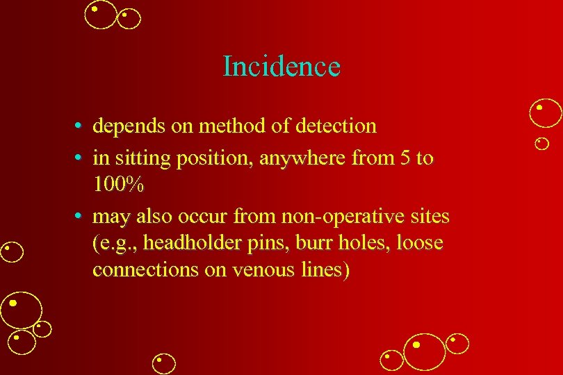 Incidence • depends on method of detection • in sitting position, anywhere from 5