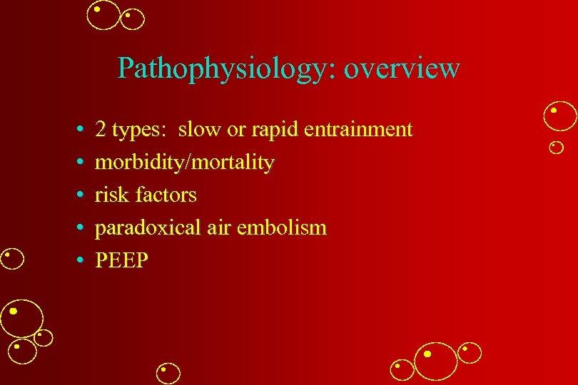 Pathophysiology: overview • • • 2 types: slow or rapid entrainment morbidity/mortality risk factors