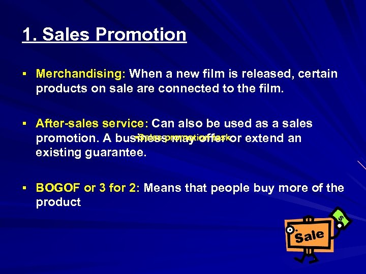 1. Sales Promotion § Merchandising: When a new film is released, certain products on