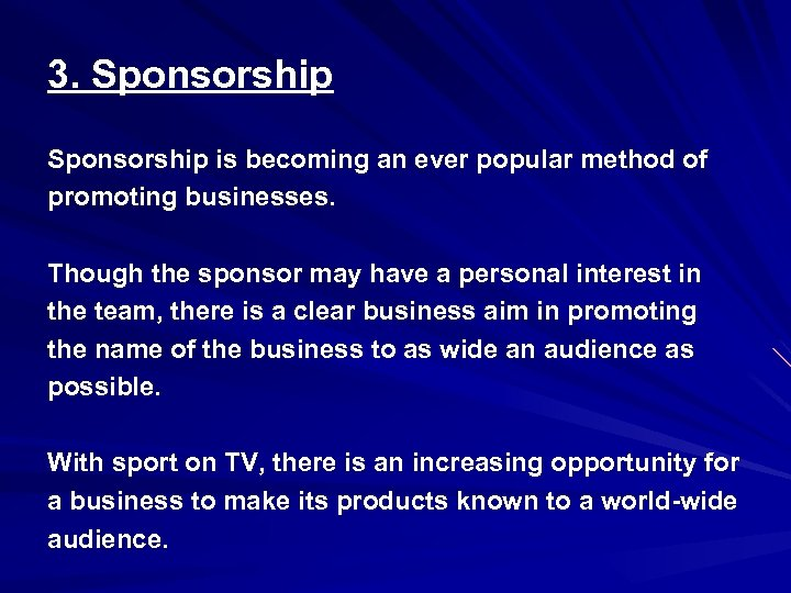 3. Sponsorship is becoming an ever popular method of promoting businesses. Though the sponsor