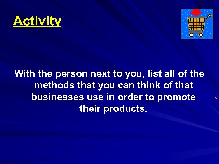 Activity With the person next to you, list all of the methods that you