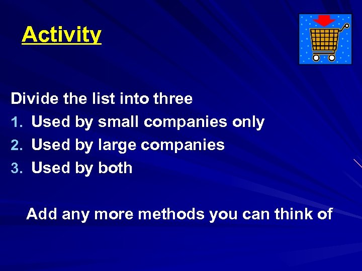 Activity Divide the list into three 1. Used by small companies only 2. Used