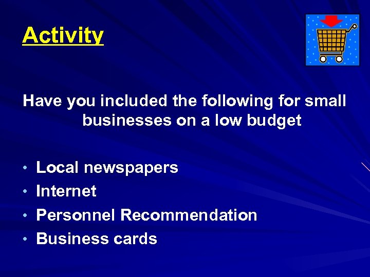 Activity Have you included the following for small businesses on a low budget •