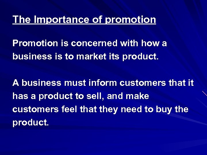 The Importance of promotion Promotion is concerned with how a business is to market