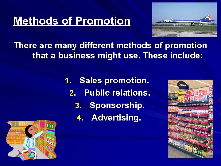 Methods of Promotion There are many different methods of promotion that a business might