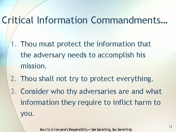 Critical Information Commandments… 1. Thou must protect the information that the adversary needs to