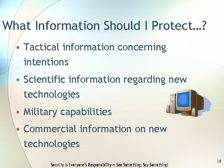What Information Should I Protect…? • Tactical information concerning intentions • Scientific information regarding