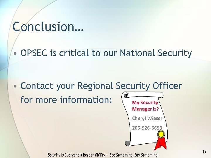 Conclusion… • OPSEC is critical to our National Security • Contact your Regional Security