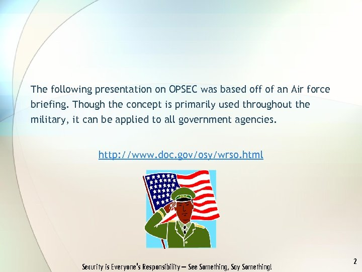 The following presentation on OPSEC was based off of an Air force briefing. Though