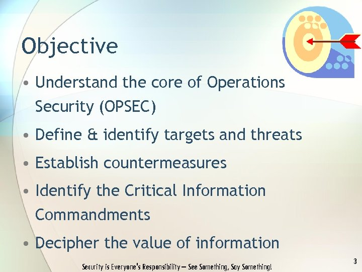 Objective • Understand the core of Operations Security (OPSEC) • Define & identify targets