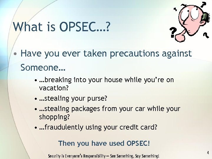 What is OPSEC…? • Have you ever taken precautions against Someone… • …breaking into