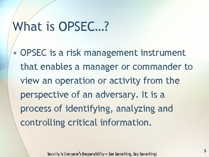 What is OPSEC…? • OPSEC is a risk management instrument that enables a manager
