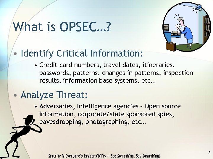 What is OPSEC…? • Identify Critical Information: • Credit card numbers, travel dates, itineraries,