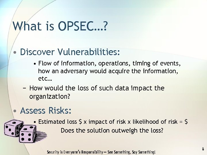 What is OPSEC…? • Discover Vulnerabilities: • Flow of information, operations, timing of events,