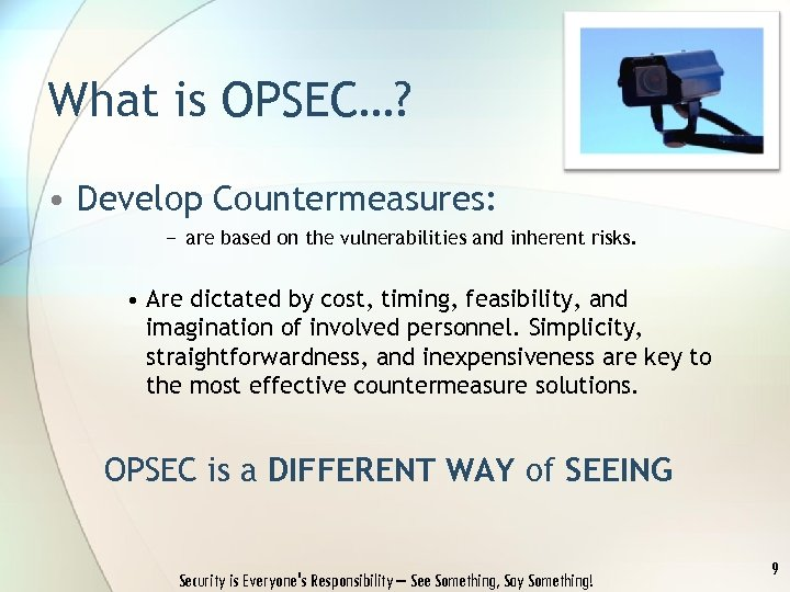 What is OPSEC…? • Develop Countermeasures: − are based on the vulnerabilities and inherent
