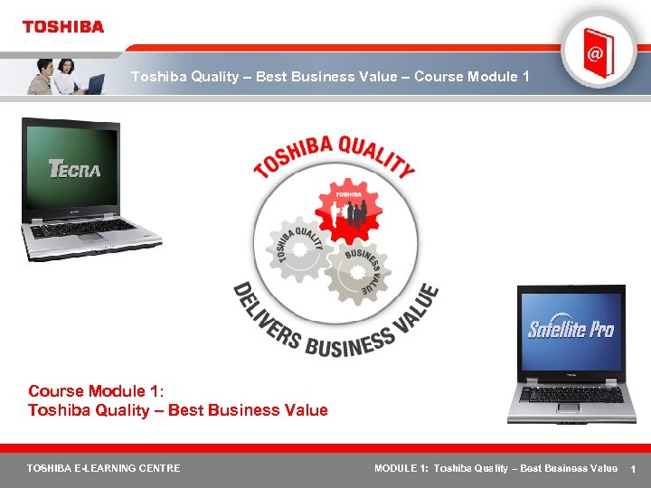 Toshiba Quality – Best Business Value – Course Module 1: Toshiba Quality – Best