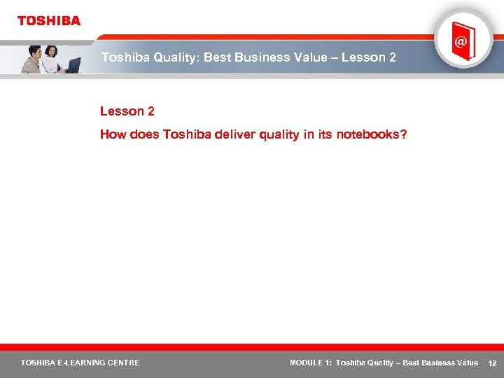Toshiba Quality: Best Business Value – Lesson 2 How does Toshiba deliver quality in