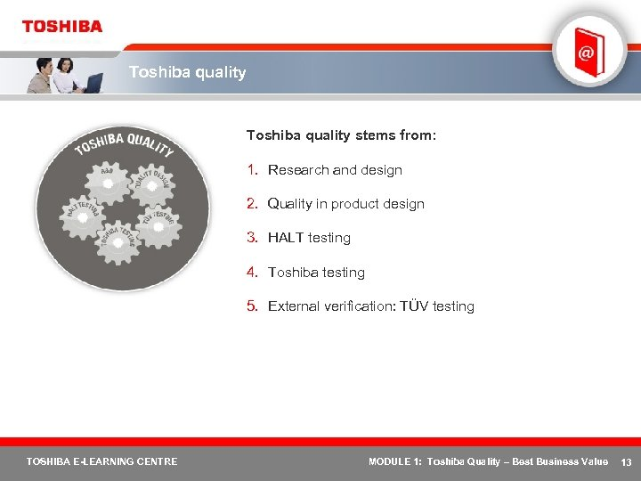 Toshiba quality stems from: 1. Research and design 2. Quality in product design 3.