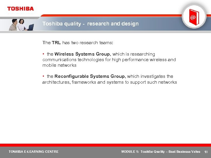 Toshiba quality - research and design The TRL has two research teams: • the