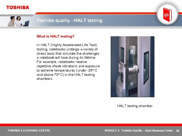 Toshiba quality - HALT testing What is HALT testing? In HALT (Highly Accelerated Life