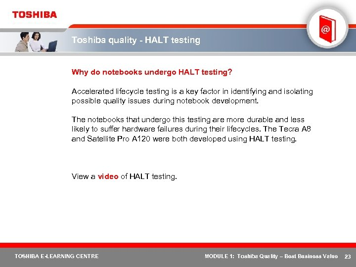 Toshiba quality - HALT testing Why do notebooks undergo HALT testing? Accelerated lifecycle testing