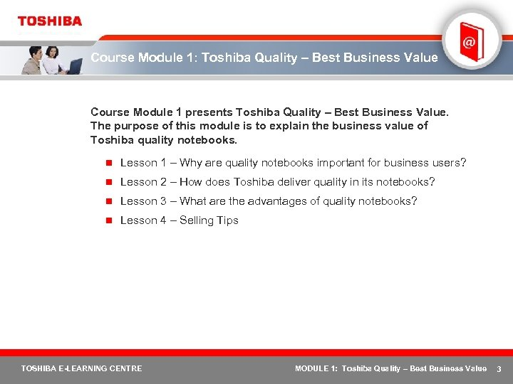 Course Module 1: Toshiba Quality – Best Business Value Course Module 1 presents Toshiba