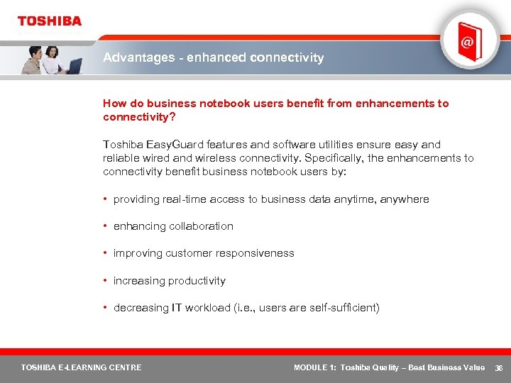Advantages - enhanced connectivity How do business notebook users benefit from enhancements to connectivity?