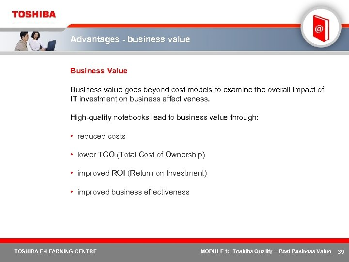 Advantages - business value Business Value Business value goes beyond cost models to examine
