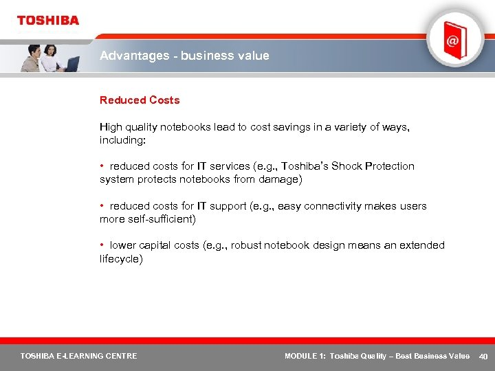 Advantages - business value Reduced Costs High quality notebooks lead to cost savings in