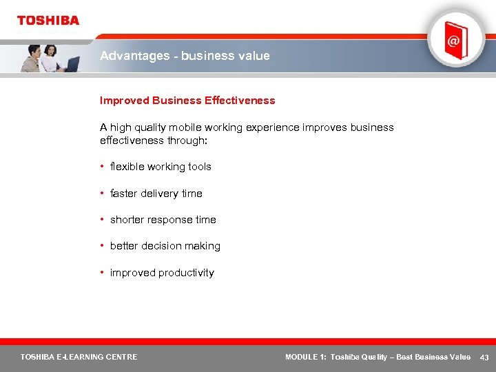 Advantages - business value Improved Business Effectiveness A high quality mobile working experience improves
