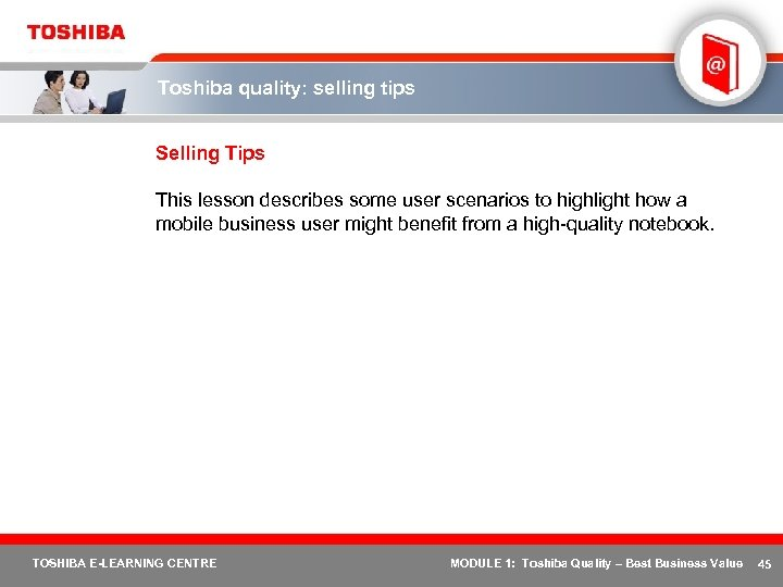Toshiba quality: selling tips Selling Tips This lesson describes some user scenarios to highlight