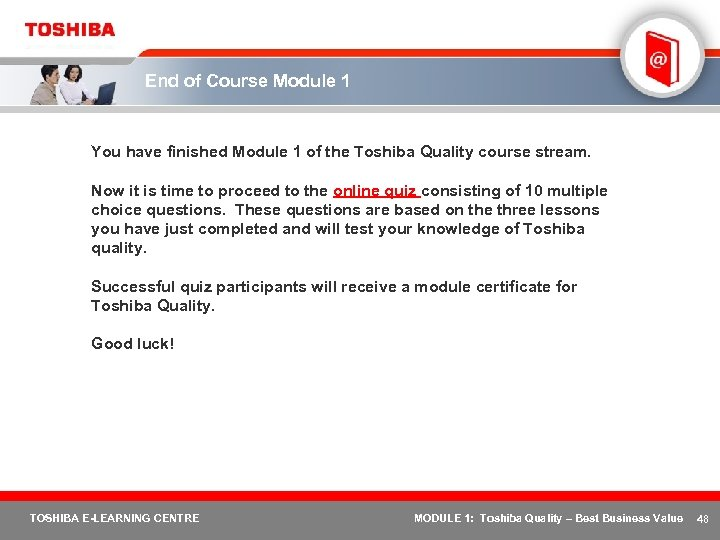 End of Course Module 1 You have finished Module 1 of the Toshiba Quality