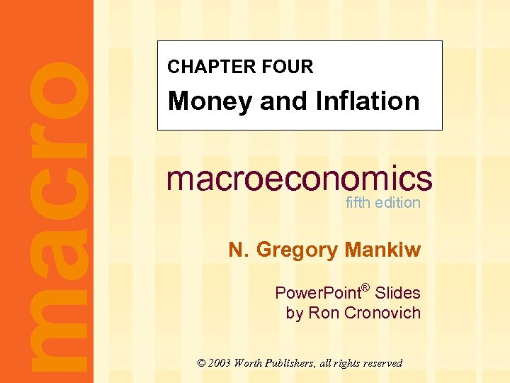 macro CHAPTER FOUR Money and Inflation macroeconomics fifth edition N. Gregory Mankiw Power. Point®