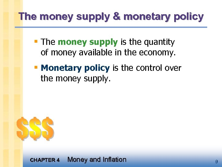 The money supply & monetary policy § The money supply is the quantity of