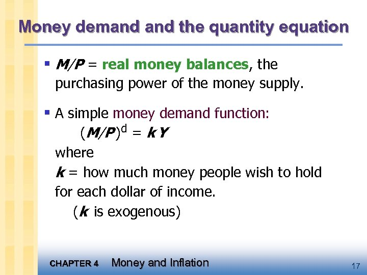 Money demand the quantity equation § M/P = real money balances, the purchasing power