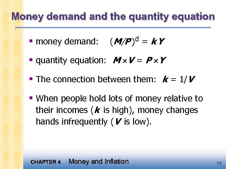 Money demand the quantity equation § money demand: (M/P )d = k Y §