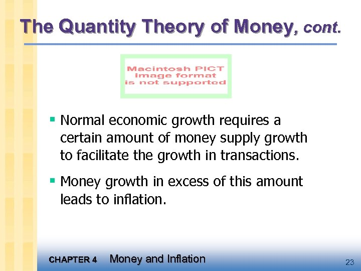 The Quantity Theory of Money, cont. § Normal economic growth requires a certain amount