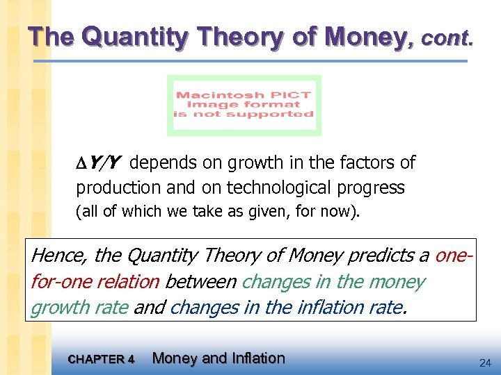 The Quantity Theory of Money, cont. Y/Y depends on growth in the factors of