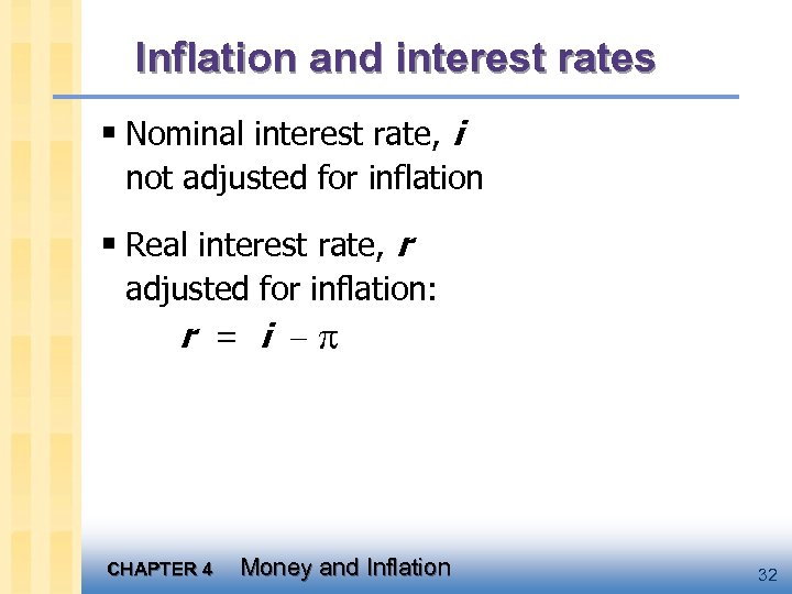 Inflation and interest rates § Nominal interest rate, i not adjusted for inflation §