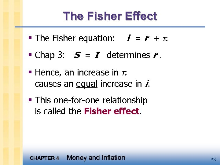 The Fisher Effect § The Fisher equation: i =r + § Chap 3: S