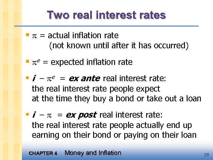 Two real interest rates § = actual inflation rate (not known until after it