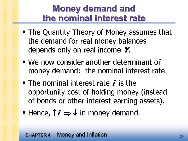 Money demand the nominal interest rate § The Quantity Theory of Money assumes that
