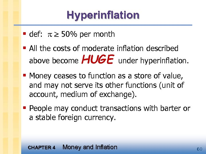 Hyperinflation § def: 50% per month § All the costs of moderate inflation described