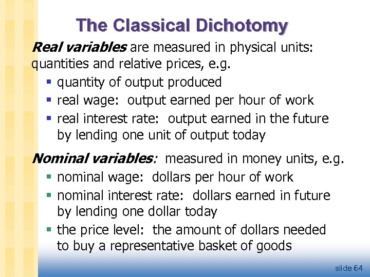The Classical Dichotomy Real variables are measured in physical units: quantities and relative prices,
