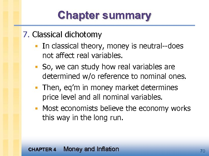 Chapter summary 7. Classical dichotomy § In classical theory, money is neutral--does not affect