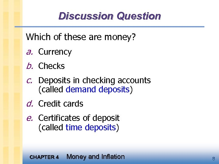 Discussion Question Which of these are money? a. Currency b. Checks c. Deposits in