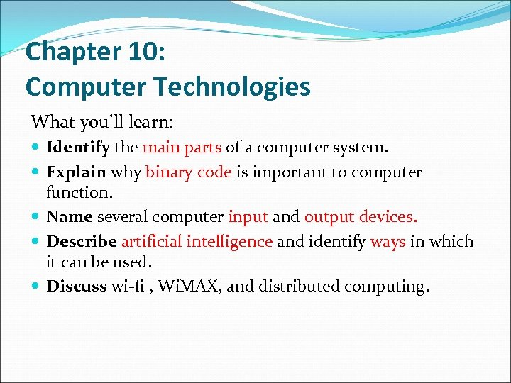 Chapter 10: Computer Technologies What you'll learn: Identify the main parts of a computer